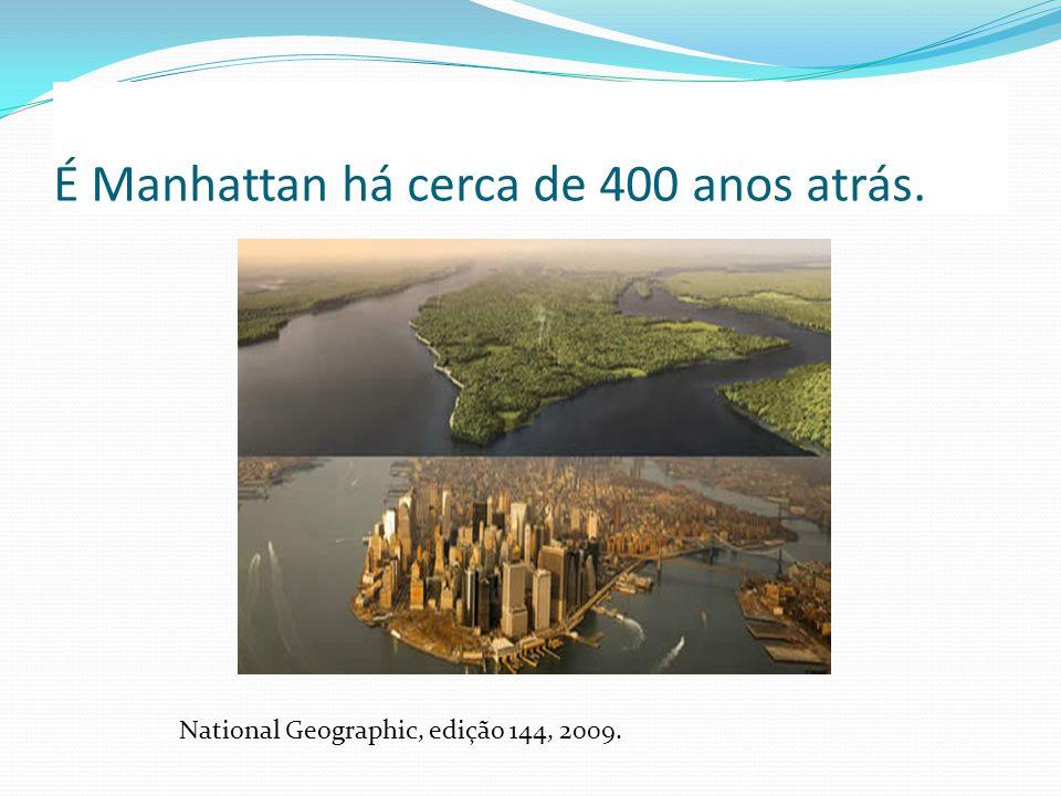 É Manhattan há cerca de 400 anos atrás. National Geographic, edição 144, 2009.