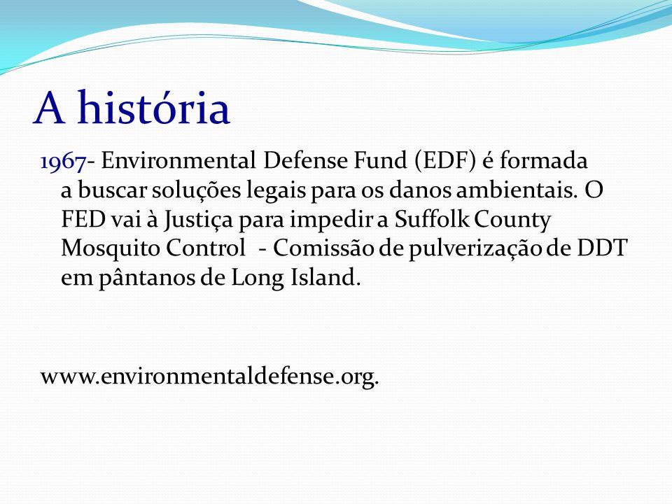 A história 1967- Environmental Defense Fund (EDF) é formada a buscar soluções legais para os danos ambientais.