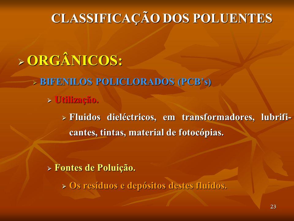 23 CLASSIFICAÇÃO DOS POLUENTES  ORGÂNICOS:  BIFENILOS POLICLORADOS (PCB's)  Utilização.