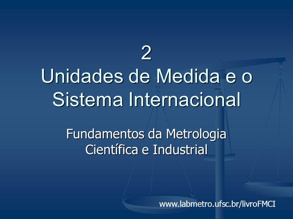 www.labmetro.ufsc.br/livroFMCI 2 Unidades de Medida e o Sistema Internacional Fundamentos da Metrologia Científica e Industrial
