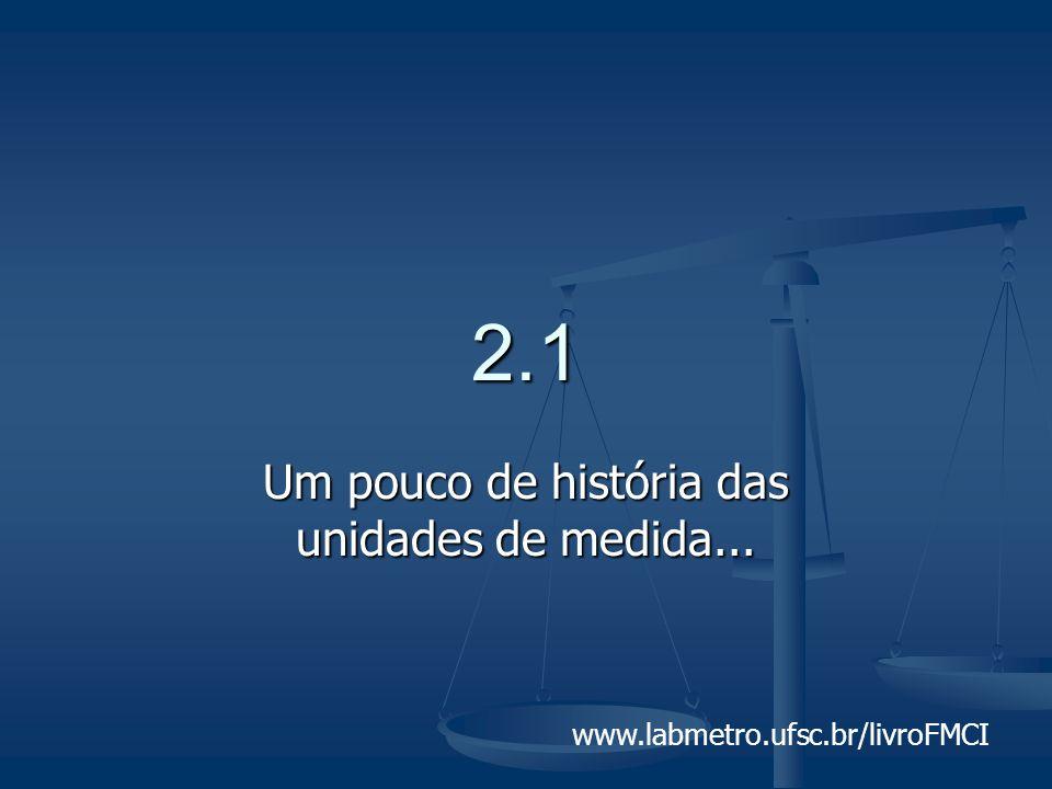 www.labmetro.ufsc.br/livroFMCI 2.1 Um pouco de história das unidades de medida...
