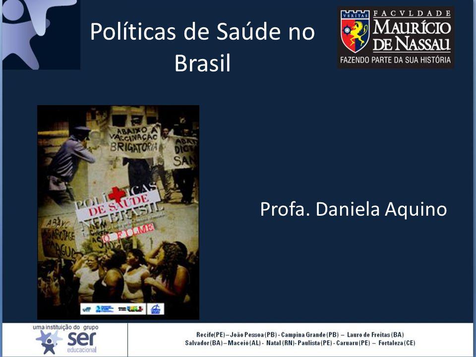 Políticas de Saúde no Brasil Profa. Daniela Aquino