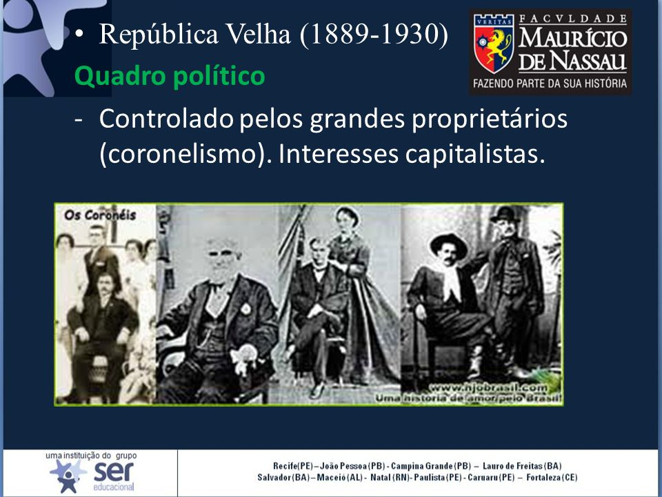 República Velha (1889-1930) Quadro político -Controlado pelos grandes proprietários (coronelismo). Interesses capitalistas.