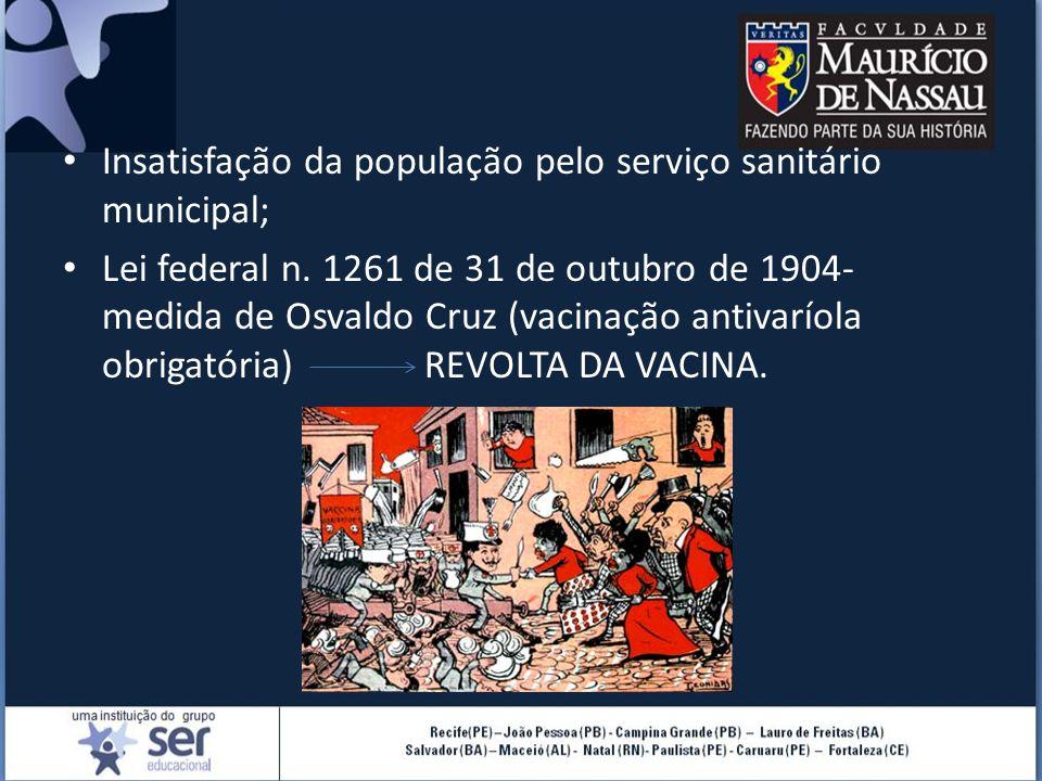 Insatisfação da população pelo serviço sanitário municipal; Lei federal n. 1261 de 31 de outubro de 1904- medida de Osvaldo Cruz (vacinação antivaríol