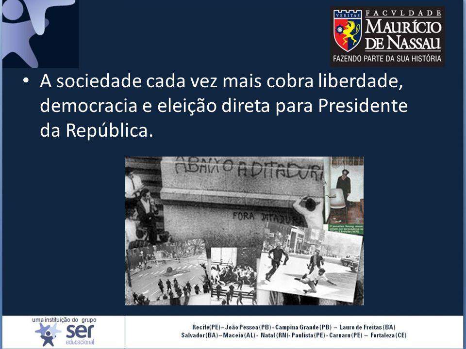 A sociedade cada vez mais cobra liberdade, democracia e eleição direta para Presidente da República.