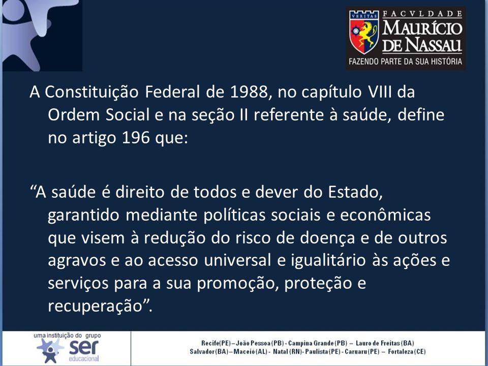 """A Constituição Federal de 1988, no capítulo VIII da Ordem Social e na seção II referente à saúde, define no artigo 196 que: """"A saúde é direito de todo"""