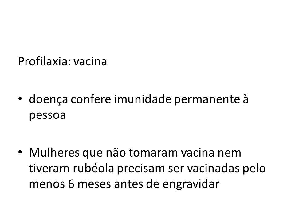 Profilaxia: vacina doença confere imunidade permanente à pessoa Mulheres que não tomaram vacina nem tiveram rubéola precisam ser vacinadas pelo menos