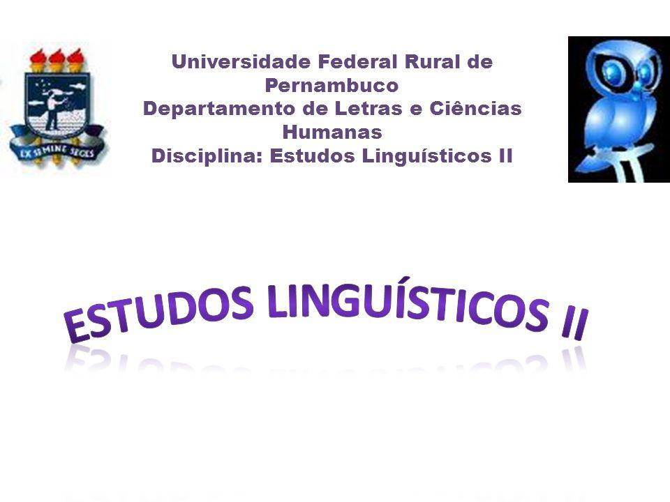 Universidade Federal Rural de Pernambuco Departamento de Letras e Ciências Humanas Disciplina: Estudos Linguísticos II