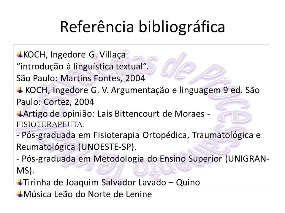 """Referência bibliográfica KOCH, Ingedore G. Villaça """"introdução à linguística textual"""". São Paulo: Martins Fontes, 2004 KOCH, Ingedore G. V. Argumentaç"""