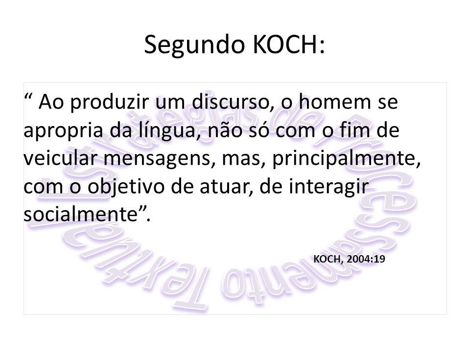 """Segundo KOCH: """" Ao produzir um discurso, o homem se apropria da língua, não só com o fim de veicular mensagens, mas, principalmente, com o objetivo de"""