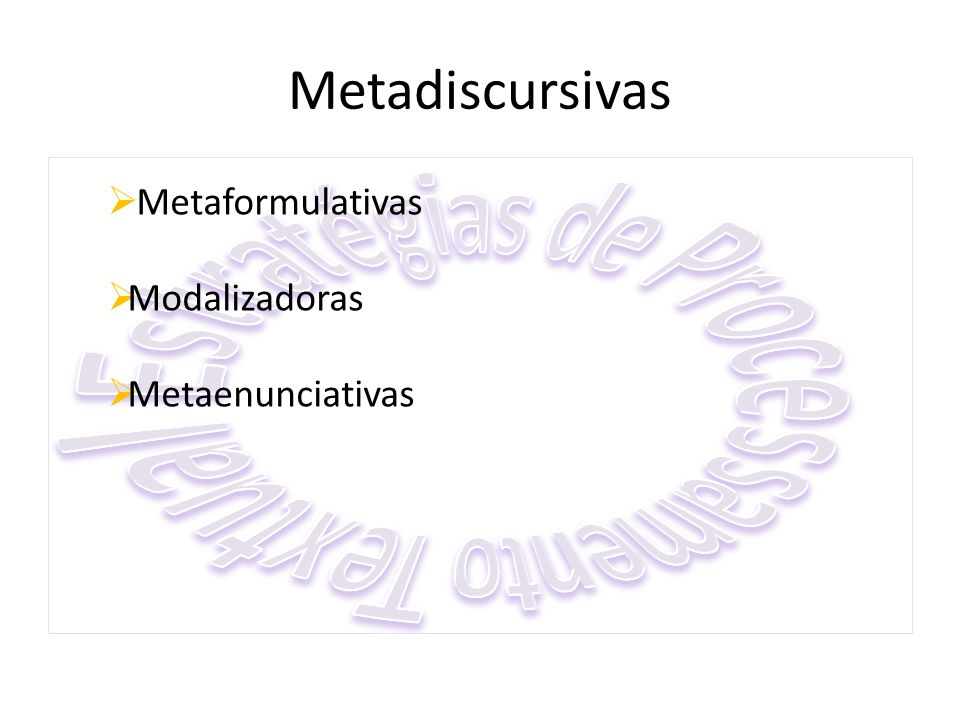 Metadiscursivas  Metaformulativas  Modalizadoras  Metaenunciativas
