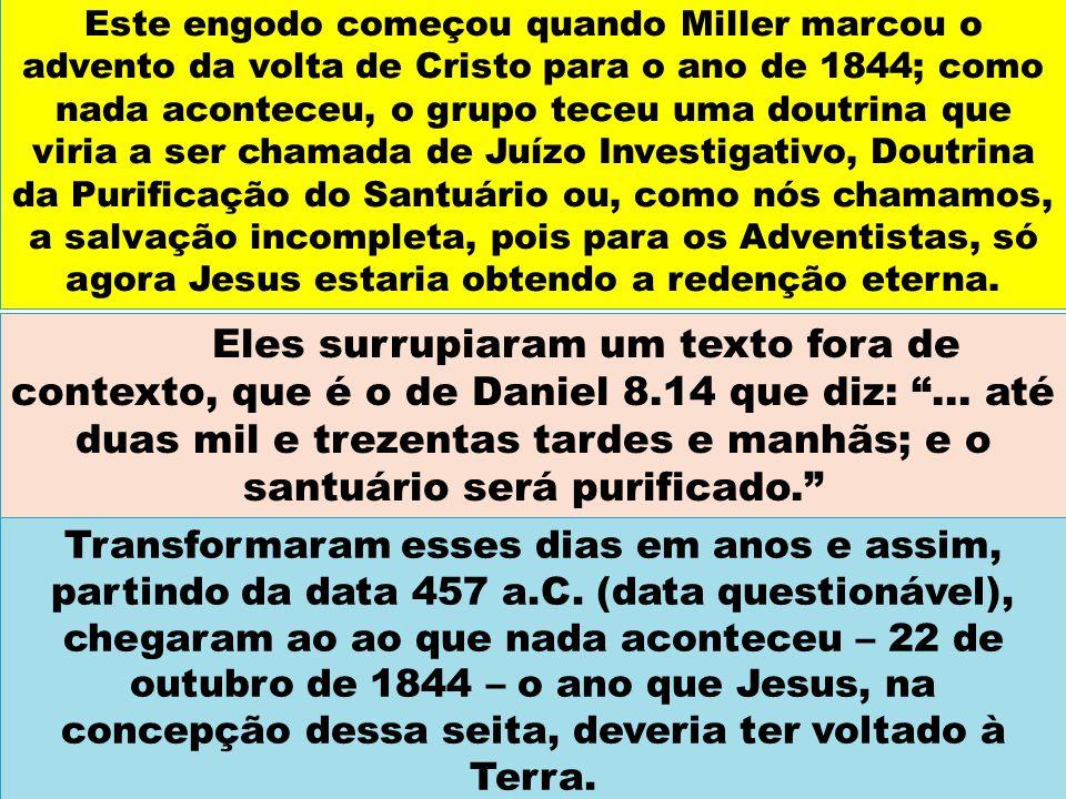 """Eles surrupiaram um texto fora de contexto, que é o de Daniel 8.14 que diz: """"... até duas mil e trezentas tardes e manhãs; e o santuário será purifica"""