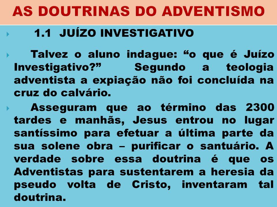 """ 1.1 JUÍZO INVESTIGATIVO  Talvez o aluno indague: """"o que é Juízo Investigativo?"""" Segundo a teologia adventista a expiação não foi concluída na cruz"""
