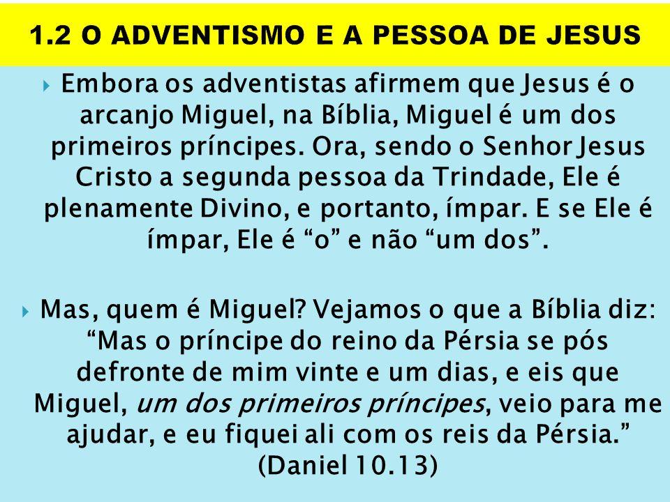  Embora os adventistas afirmem que Jesus é o arcanjo Miguel, na Bíblia, Miguel é um dos primeiros príncipes. Ora, sendo o Senhor Jesus Cristo a segun