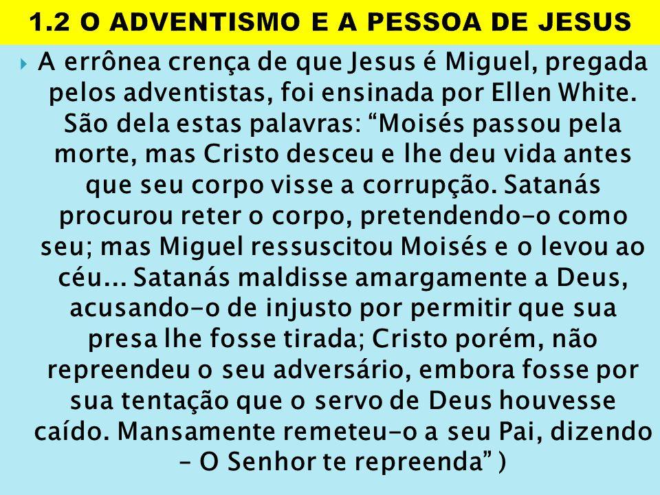 """ A errônea crença de que Jesus é Miguel, pregada pelos adventistas, foi ensinada por Ellen White. São dela estas palavras: """"Moisés passou pela morte,"""
