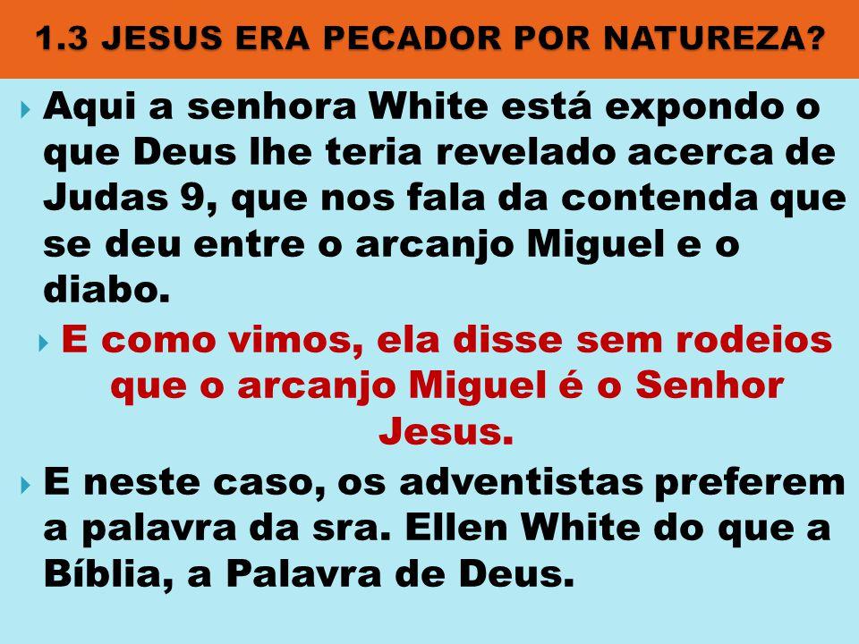  Aqui a senhora White está expondo o que Deus lhe teria revelado acerca de Judas 9, que nos fala da contenda que se deu entre o arcanjo Miguel e o di