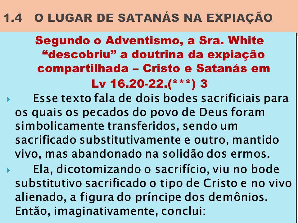 """Segundo o Adventismo, a Sra. White """"descobriu"""" a doutrina da expiação compartilhada – Cristo e Satanás em Lv 16.20-22.(***) 3  Esse texto fala de doi"""