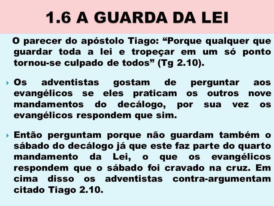 """O parecer do apóstolo Tiago: """"Porque qualquer que guardar toda a lei e tropeçar em um só ponto tornou-se culpado de todos"""" (Tg 2.10).  Os adventistas"""