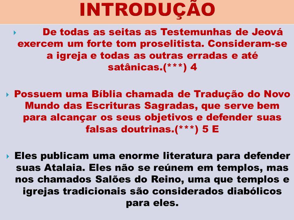  De todas as seitas as Testemunhas de Jeová exercem um forte tom proselitista. Consideram-se a igreja e todas as outras erradas e até satânicas.(***)