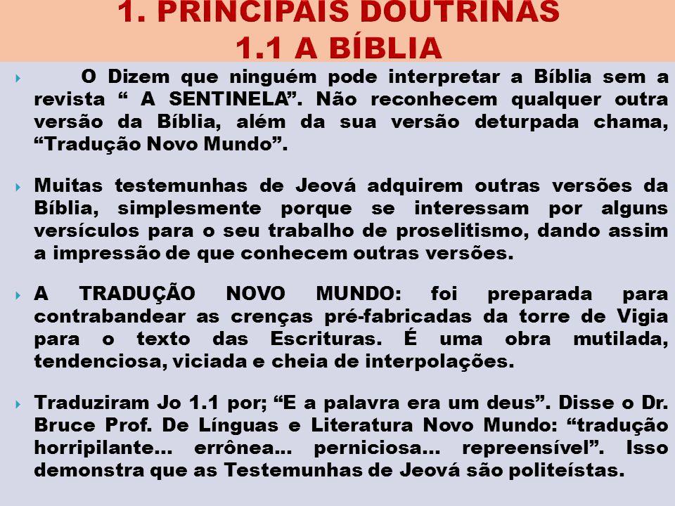 """ O Dizem que ninguém pode interpretar a Bíblia sem a revista """" A SENTINELA"""". Não reconhecem qualquer outra versão da Bíblia, além da sua versão detur"""