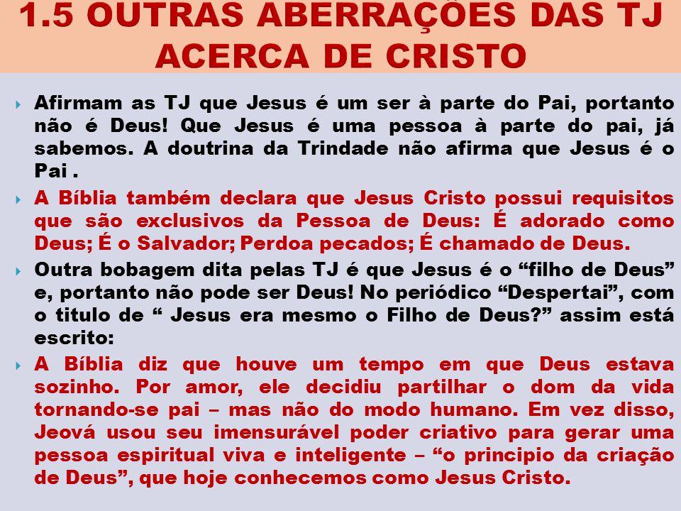  Afirmam as TJ que Jesus é um ser à parte do Pai, portanto não é Deus! Que Jesus é uma pessoa à parte do pai, já sabemos. A doutrina da Trindade não