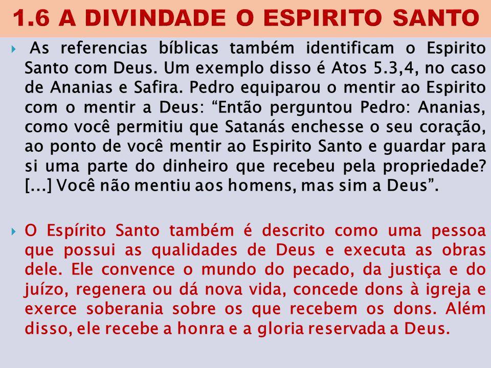  As referencias bíblicas também identificam o Espirito Santo com Deus. Um exemplo disso é Atos 5.3,4, no caso de Ananias e Safira. Pedro equiparou o