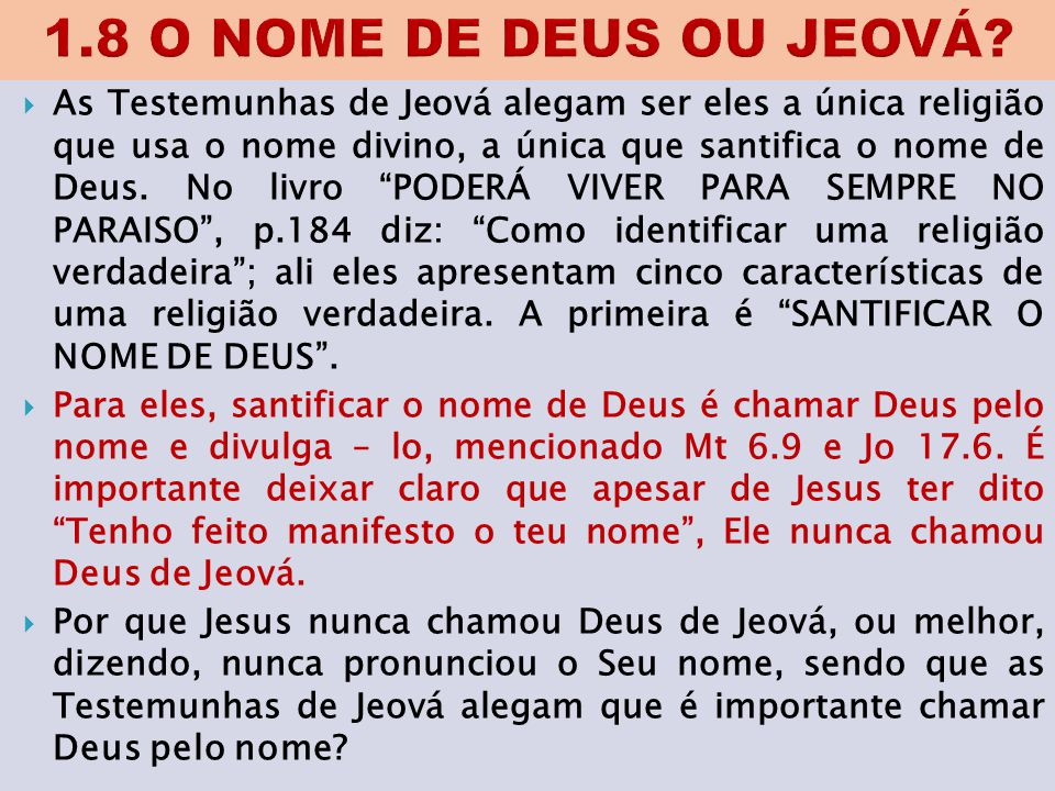 """ As Testemunhas de Jeová alegam ser eles a única religião que usa o nome divino, a única que santifica o nome de Deus. No livro """"PODERÁ VIVER PARA SE"""