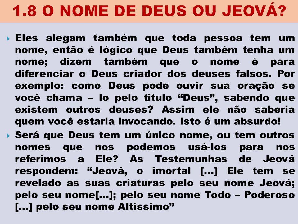  Eles alegam também que toda pessoa tem um nome, então é lógico que Deus também tenha um nome; dizem também que o nome é para diferenciar o Deus cria