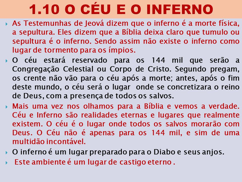  As Testemunhas de Jeová dizem que o inferno é a morte física, a sepultura. Eles dizem que a Bíblia deixa claro que tumulo ou sepultura é o inferno.