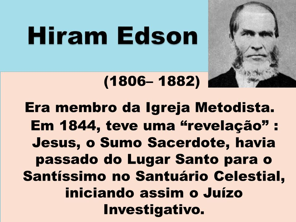 """(1806– 1882) Era membro da Igreja Metodista. Em 1844, teve uma """"revelação"""" : Jesus, o Sumo Sacerdote, havia passado do Lugar Santo para o Santíssimo n"""