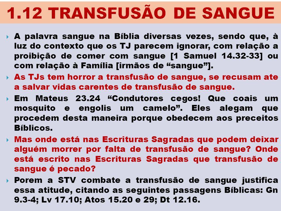  A palavra sangue na Bíblia diversas vezes, sendo que, à luz do contexto que os TJ parecem ignorar, com relação a proibição de comer com sangue [1 Sa