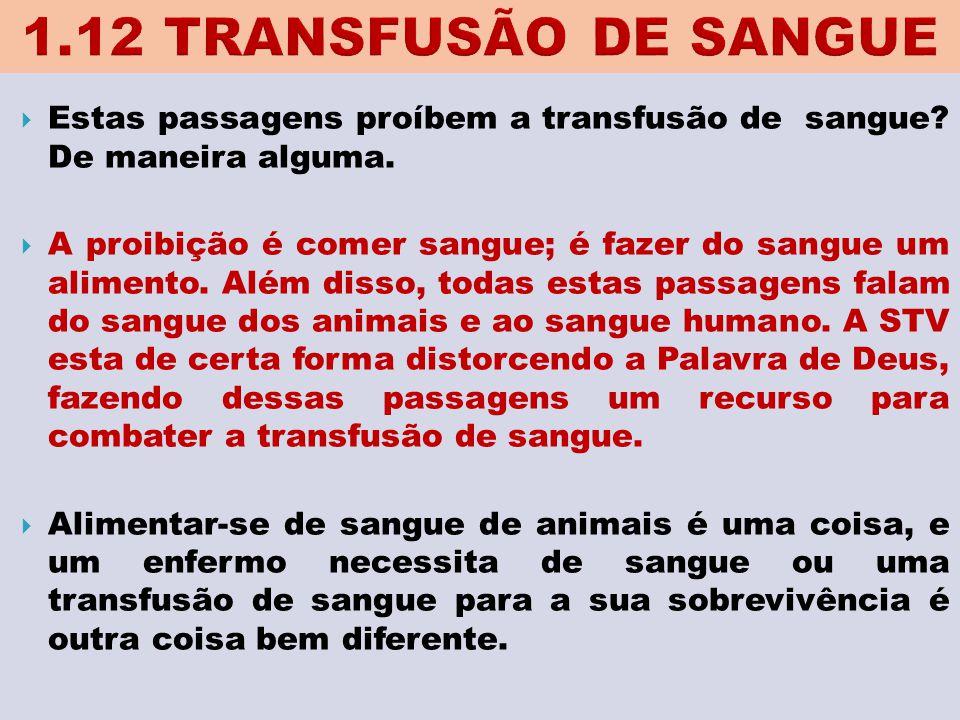  Estas passagens proíbem a transfusão de sangue? De maneira alguma.  A proibição é comer sangue; é fazer do sangue um alimento. Além disso, todas es