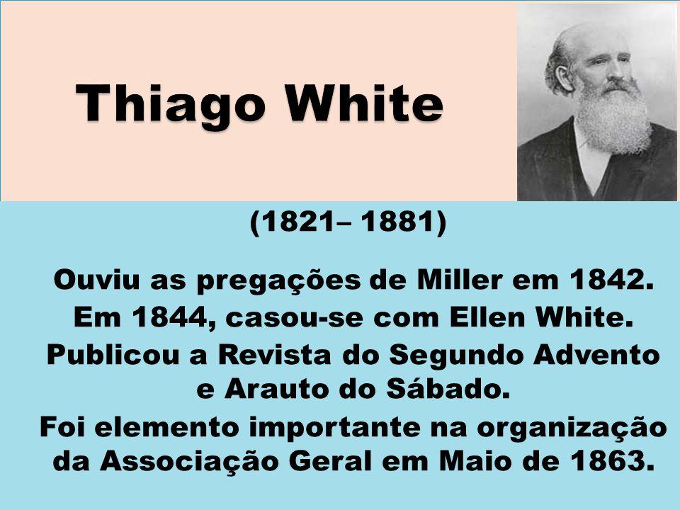 (1821– 1881) Ouviu as pregações de Miller em 1842. Em 1844, casou-se com Ellen White. Publicou a Revista do Segundo Advento e Arauto do Sábado. Foi el