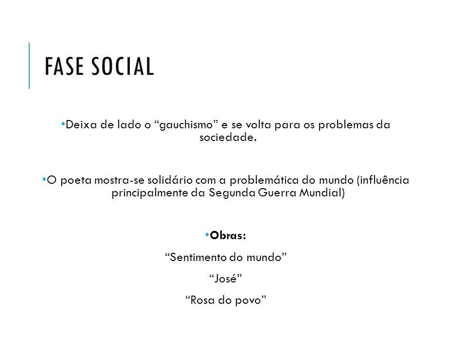 """FASE SOCIAL Deixa de lado o """"gauchismo"""" e se volta para os problemas da sociedade. O poeta mostra-se solidário com a problemática do mundo (influência"""
