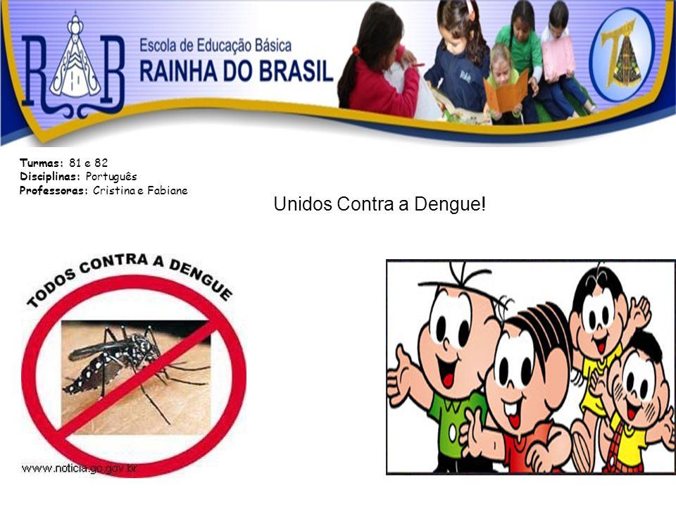 Unidos Contra a Dengue! Turmas: 81 e 82 Disciplinas: Português Professoras: Cristina e Fabiane