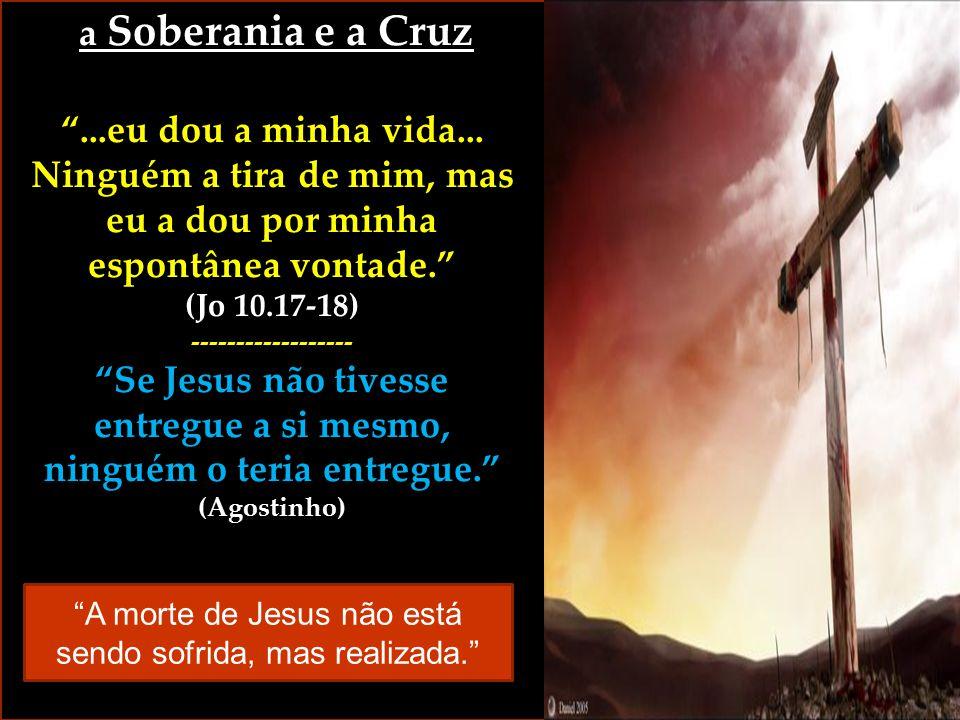 """a Soberania e a Cruz a Soberania e a Cruz """"...eu dou a minha vida... Ninguém a tira de mim, mas eu a dou por minha espontânea vontade."""" (Jo 10.17-18)-"""