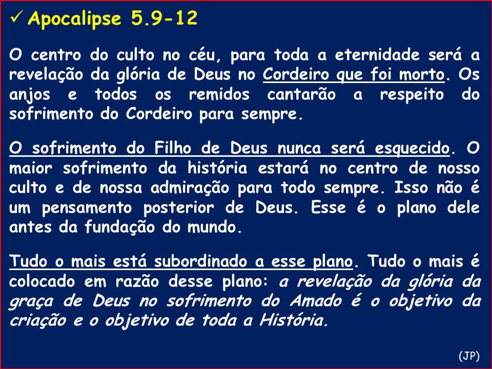 Apocalipse 5.9-12 O centro do culto no céu, para toda a eternidade será a revelação da glória de Deus no Cordeiro que foi morto. Os anjos e todos os r