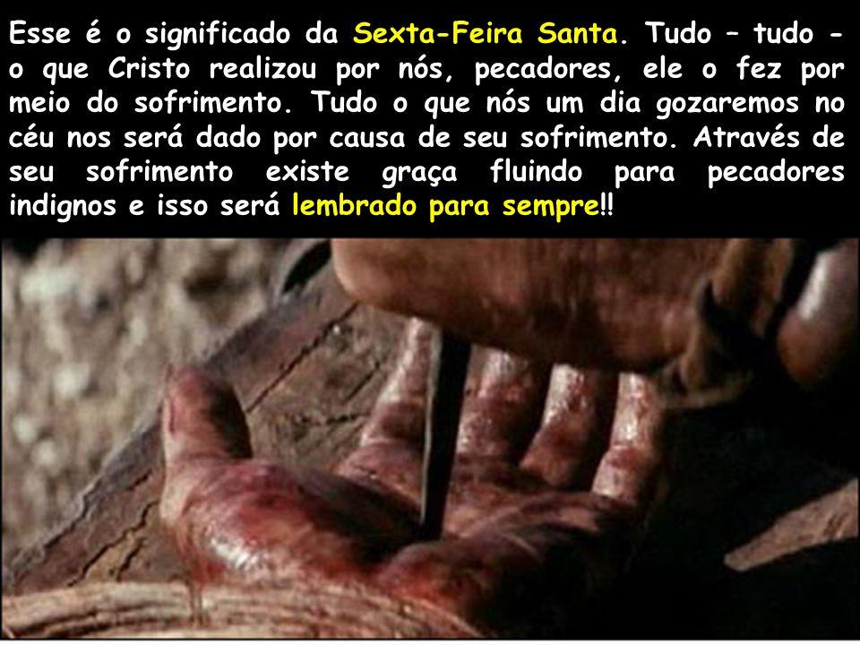 Sexta-Feira Santa Esse é o significado da Sexta-Feira Santa. Tudo – tudo - o que Cristo realizou por nós, pecadores, ele o fez por meio do sofrimento.