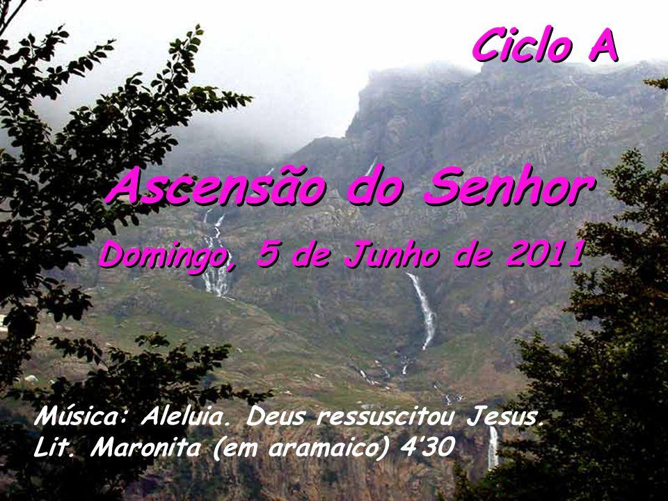 Ciclo A Domingo, 5 de Junho de 2011 Ascensão do Senhor Música: Aleluia.