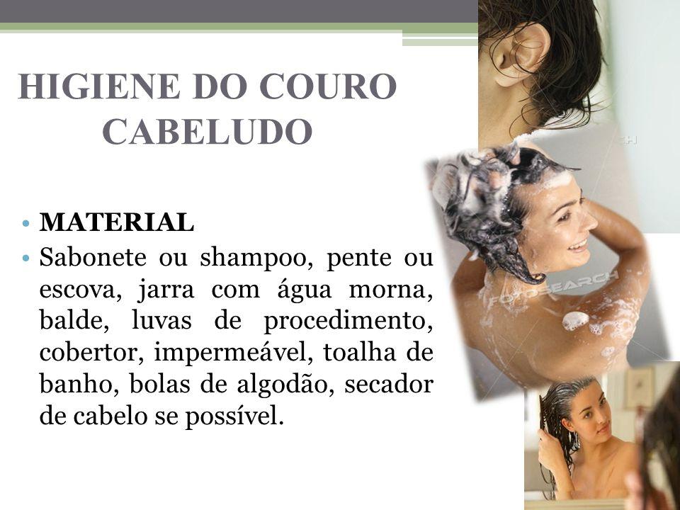 HIGIENE DO COURO CABELUDO MATERIAL Sabonete ou shampoo, pente ou escova, jarra com água morna, balde, luvas de procedimento, cobertor, impermeável, toalha de banho, bolas de algodão, secador de cabelo se possível.