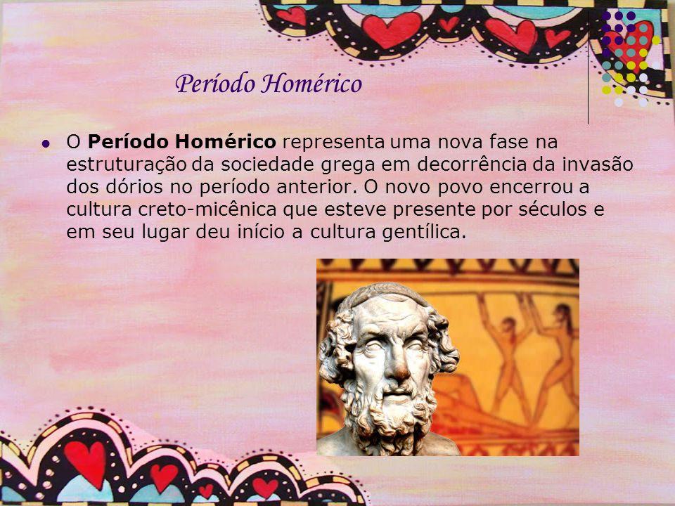 Período Homérico O Período Homérico representa uma nova fase na estruturação da sociedade grega em decorrência da invasão dos dórios no período anterior.