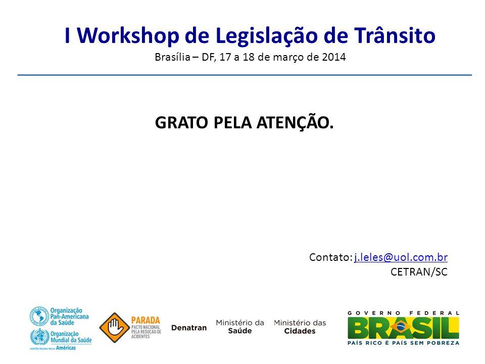 I Workshop de Legislação de Trânsito Brasília – DF, 17 a 18 de março de 2014 GRATO PELA ATENÇÃO.