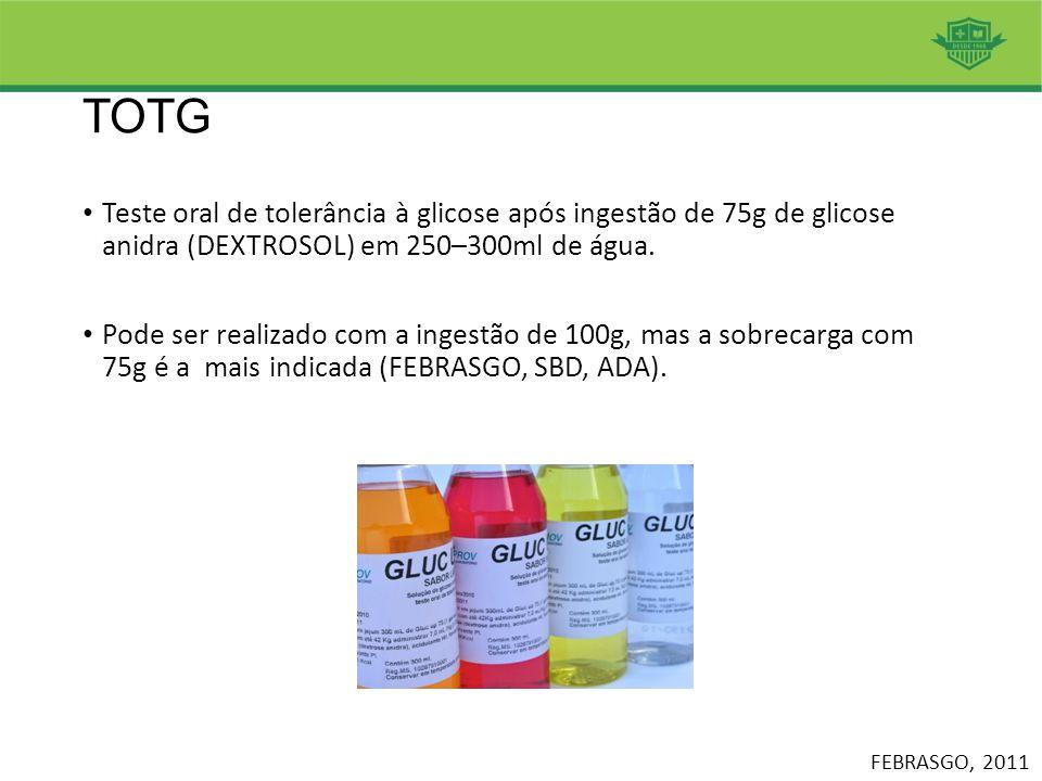 TOTG Teste oral de tolerância à glicose após ingestão de 75g de glicose anidra (DEXTROSOL) em 250–300ml de água. Pode ser realizado com a ingestão de