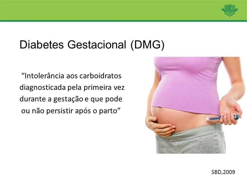 """Diabetes Gestacional (DMG) """"Intolerância aos carboidratos diagnosticada pela primeira vez durante a gestação e que pode ou não persistir após o parto"""""""