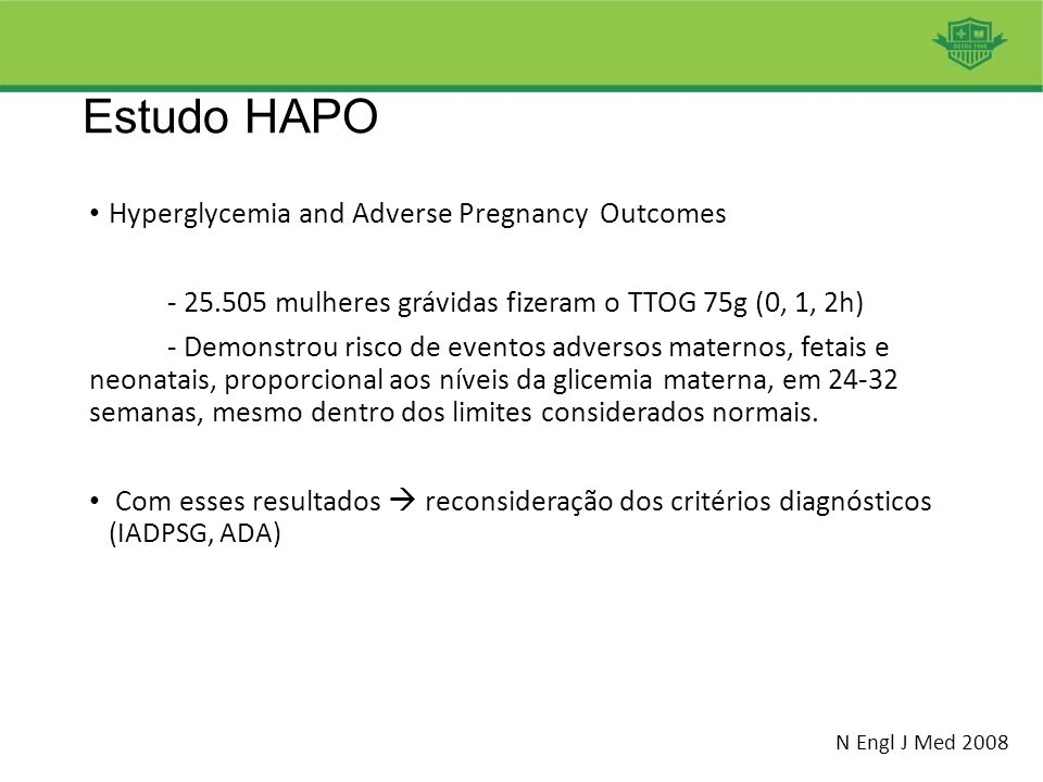 Estudo HAPO Hyperglycemia and Adverse Pregnancy Outcomes - 25.505 mulheres grávidas fizeram o TTOG 75g (0, 1, 2h) - Demonstrou risco de eventos advers