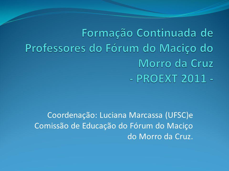 Coordenação: Luciana Marcassa (UFSC)e Comissão de Educação do Fórum do Maciço do Morro da Cruz.