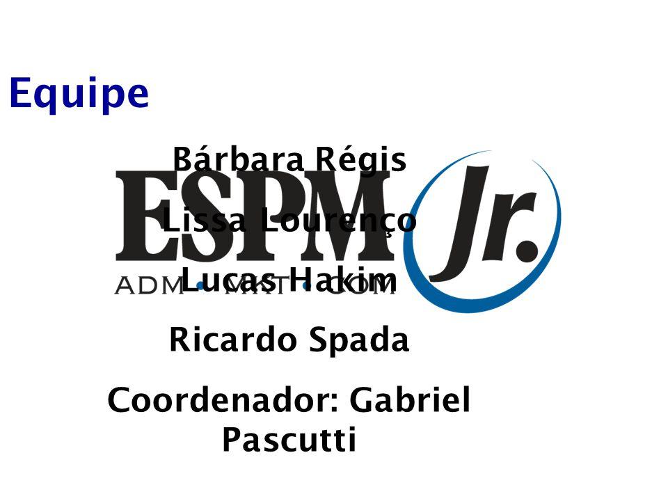 Equipe Bárbara Régis Lissa Lourenço Lucas Hakim Ricardo Spada Coordenador: Gabriel Pascutti