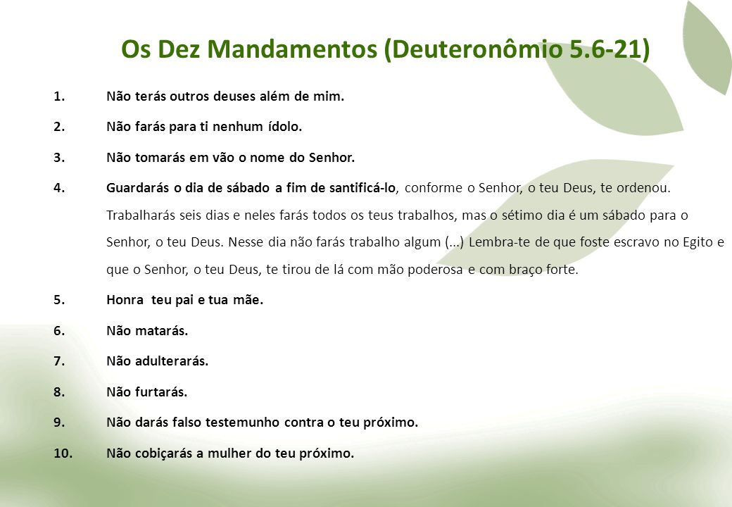 Os Dez Mandamentos (Deuteronômio 5.6-21) 1.Não terás outros deuses além de mim.