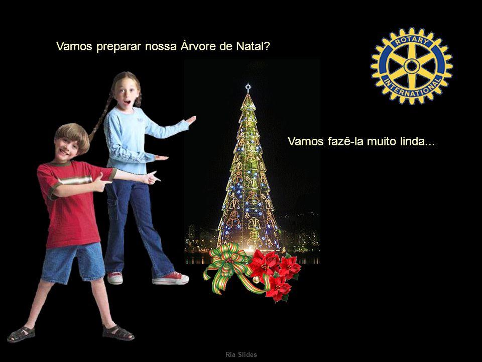 Ria Slides Vamos preparar nossa Árvore de Natal? Vamos fazê-la muito linda...