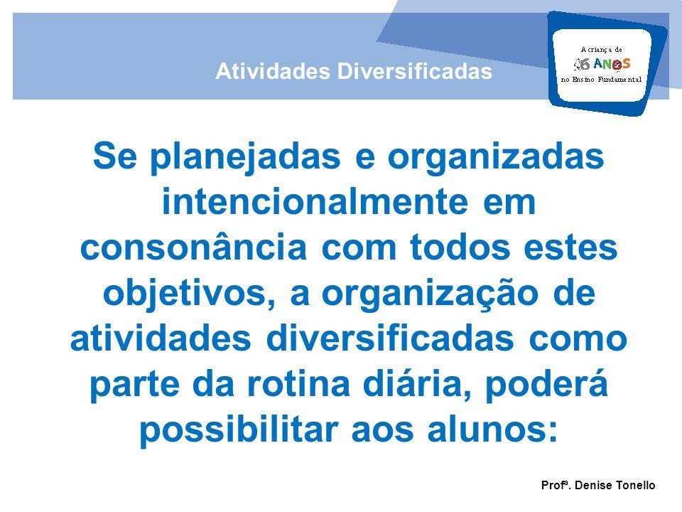 Se planejadas e organizadas intencionalmente em consonância com todos estes objetivos, a organização de atividades diversificadas como parte da rotina diária, poderá possibilitar aos alunos: Atividades Diversificadas Profª.